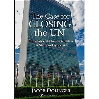 Case for Closing the U.N.: International Human Rights -- A Study in Hypocrisy