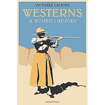 Westerns: A Women's History� (Postwestern Horizons)