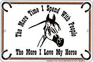 More Time I Spend With People / Horse embossed metal sign