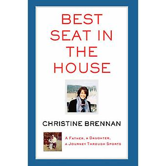 Best Seat in the House A Father a Daughter a Journey Through Sports by Brennan & Christine