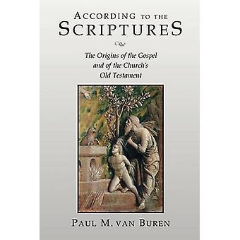 According to the Scriptures The Origins of the Gospel and of the Churchs Old Testament by Van Buren & Paul Matthews