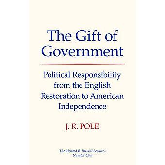 The Gift of Government Political Responsibility from the English Restoration to American Independence by Pole & Jack Richon