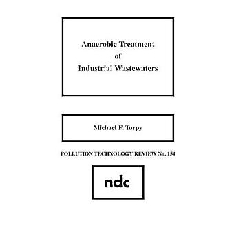 Anaerobic Treatment of Industrial Wastewaters by Torpy & Michael F.