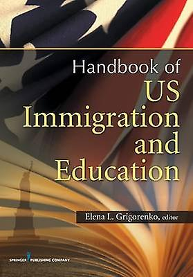 U.S. Immigration and Education Cultural and Policy Issues Across the Lifespan by Grigorenko & Elena L. & PhD
