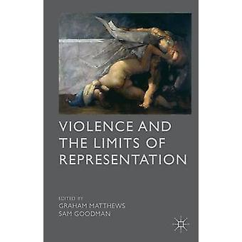 Violence and the Limits of Representation by Matthews & Graham