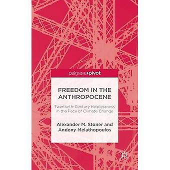Frihet i den Antropocen TwentiethCentury hjälplöshet inför klimatförändringar av Stoner & Alexander M.