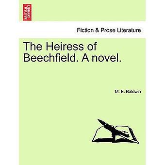 The Heiress of Beechfield. A novel. by Baldwin & M. E.