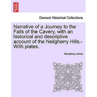 Narrative of a Journey to the Falls of the Cavery with an historical and descriptive account of the Neilgherry Hills.With plates. by Jervis & Humphrey