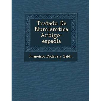 Tratado de Numism Tica AR BigoEspa Ola by Francisco Codera y. Zaid N.