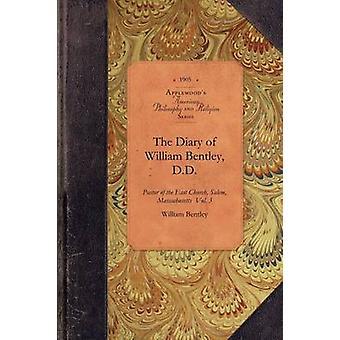 Dagboken av William Bentley D.D. Vol 1 Pastor i den östra kyrkan Salem Massachusetts Vol. 1 av Bentley & William