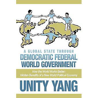 Am globalen Status durch demokratische Bundesrepublik Weltregierung wie die Welt besser funktioniert versteckt Vorteile einer Volkswirtschaft der neuen Welt von Yang & Einheit