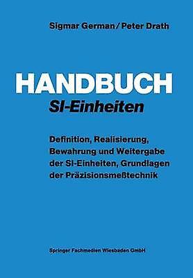 Handbuch SIEinheiten  Definition Realisierung Bewahrung und Weitergabe der SIEinheiten Grundlagen der Przisionsmetechnik by Gerhomme & Sigmar