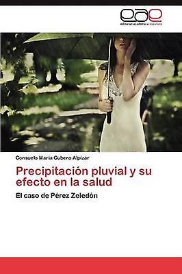 Precipitacion Pluvial y Su Efecto En La Salud by Cubero Alp Zar & Consuelo Mar