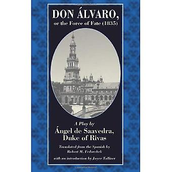 Don Alvaro, or the Force of Fate (1835): A Play by Angel De Saavedra, Duke of Rivas
