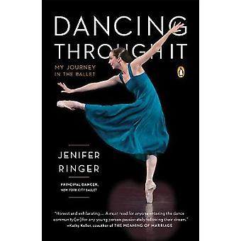 Dancing Through it - My Journey in the Ballet by Jenifer Ringer - 9780