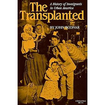 The Transplanted - A History of Immigrants in Urban America by John Bo