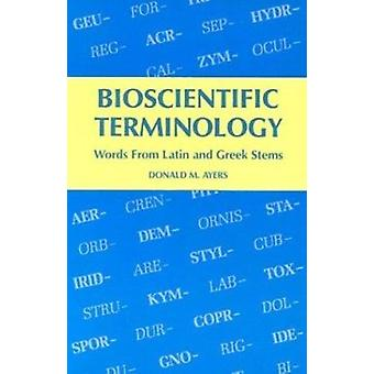 Bioscientific Terminology - Words from Latin and Greek Stems by Ayers