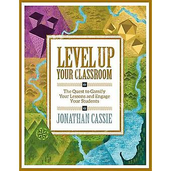 Level Up Your Classroom - The Quest to Gamify Your Lessons and Engage