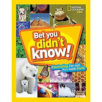 Bet You Didn't Know - Fascinating - Far-Out - Fun-Tastic Facts! - 9781