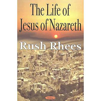 The Life of Jesus of Nazareth by Rush Rhees - 9781590335758 Book