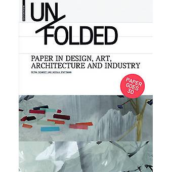 Unfolded - Paper in Design - Art - Architecture and Industry by Petra