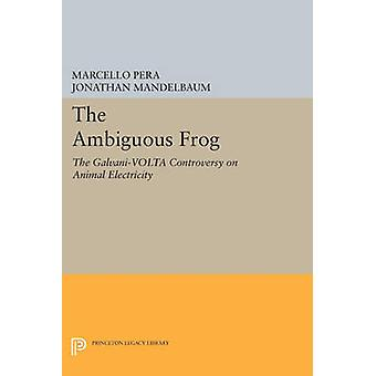 The Ambiguous Frog - The Galvani-Volta Controversy on Animal Electrici