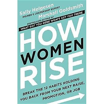 How Women Rise - Break the 12 Habits Holding You Back from Your Next R