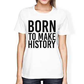 Born To Make History Girls White Tops Funny Short Sleeve T-shirts