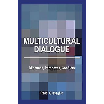 Multicultural Dialogue - Dilemmas - Paradoxes - Conflicts by Randi Gre