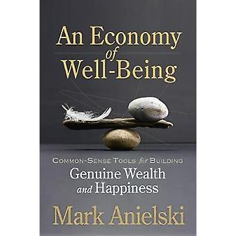 An Economy of Well-Being - Common-sense tools for building genuine wea