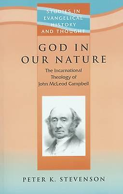 God in Our Nature - The Incarnational Theology of John McLeod Campbell