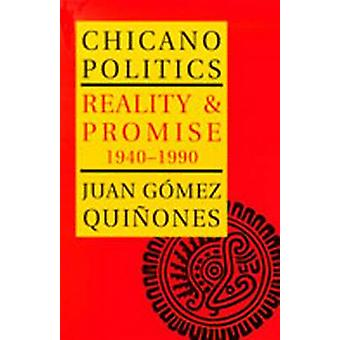 Chicano Politics - Reality & Promise 1940-1990 by Juan Gomez-Quianones