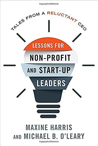 Lessons for Non-Profit and Start-Up Leaders - Tales from a Reluctant C