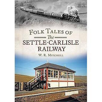 Folk Tales on the Settle-Carlisle Railway by W. J. Mitchell - 9781781