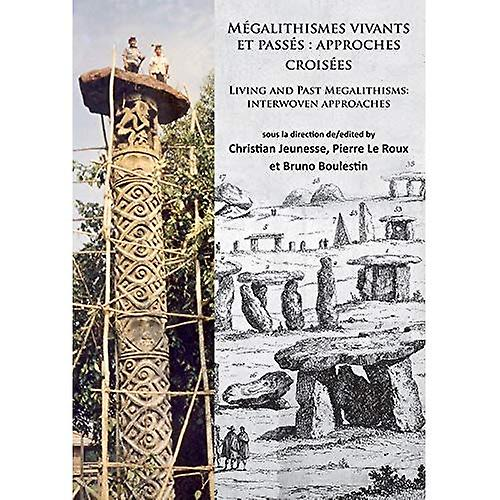 Megalithismes Vivants et Passes  Approches Croisees  Living and Past Megalithisms  Interwoven Approaches