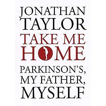 Take Me Home: Parkinson's, My Father, Myself