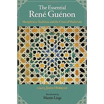 Essential Rene Guenon: Metaphysical Principles, Traditional Doctrines, and the Crisis of Modernity (Perennial Philosophy)