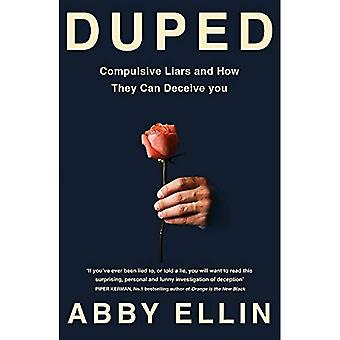 Duped: Compulsive Liars and� How They Can Deceive You