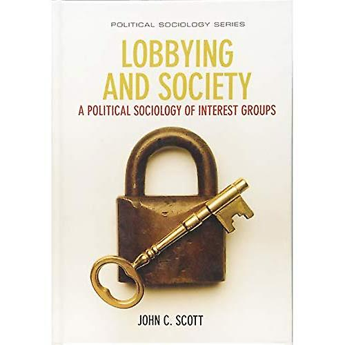 Lobbying and Society  A Political Sociology of Interest Groups (Political Sociology)