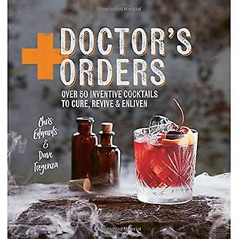 Doctor's Orders: Over 50 Inventive Cocktails to Cure, Revive and Enliven