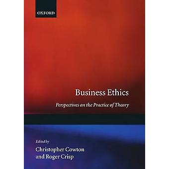 Business Ethics Perspectives on the Practice of Theory by Cowton & Christopher
