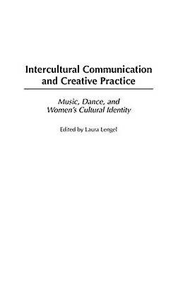 Intercultural Communication and Creative Practice Music Dance and femmes Cultural Identity by Lengel & Laura