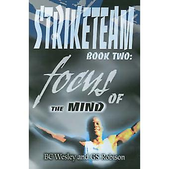 Striketeam Book Two Focus of the Mind by Wesley & BC