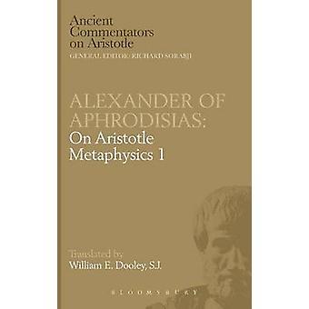 Alexander of Aphrodisias On Aristotle Metaphysics 1 by Dooley & E.W.
