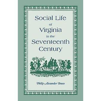 Vie sociale de la Virginie au XVIIe siècle. une enquête sur l'origine de la plantation d'une classe supérieure ainsi qu'un compte les habitudes C par Bruce & Philip Alexander