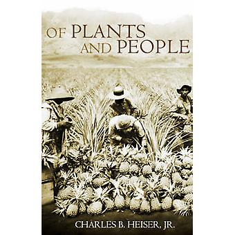 Of Plants and People by Heiser & Charles B.