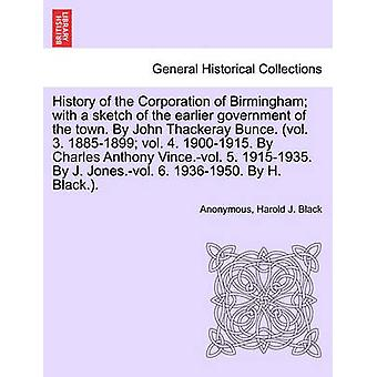 Historien om Corporation of Birmingham med en skisse av tidligere regjeringen i byen. Av John Thackeray Bunce. Vol. 3. 18851899 vol. 4. 19001915. ved Charles Anthony Vince.vol. 5. 191519 av anonym