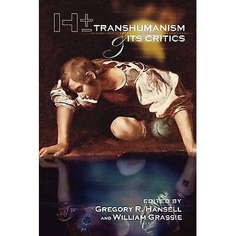 H Transhumanismus und seine Kritiker von Gregory R. Hansell und William Grassie