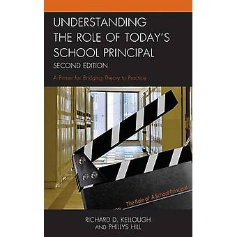 Understanding the Role of Todays School Principal A Primer for Bridging Theory to Practice by Kellough & Richard D.