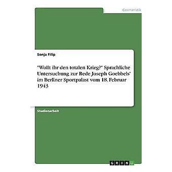 Wollt ihr den totalen Krieg Sprachliche Untersuchung zur Rede Joseph Goebbels im Berliner Sportpalast vom 18. Februar 1943 by Filip & Sonja